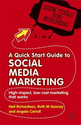 A Quick Start Guide to Social Media Marketing: High Impact Low-Cost Marketing That Works - New Tools for Business (Paperback)