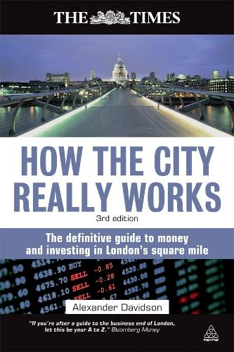 How the City Really Works: The Definitive Guide to Money and Investing in London's Square Mile (Paperback)