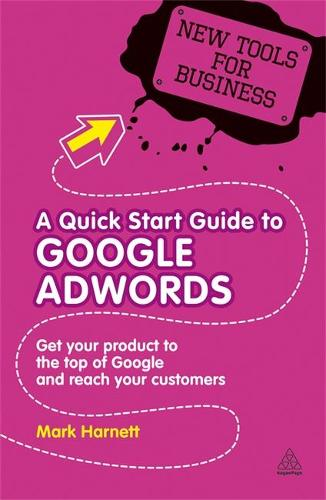 A Quick Start Guide to Google AdWords: Get Your Product to the Top of Google and Reach Your Customers - New Tools for Business (Paperback)