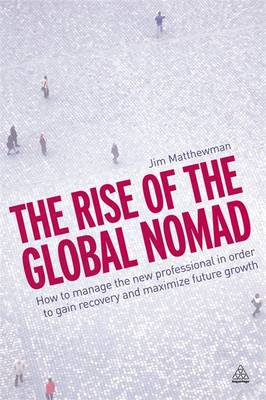 The Rise of the Global Nomad: How to Manage the New Professional in Order to Gain Recovery and Maximize Future Growth (Paperback)