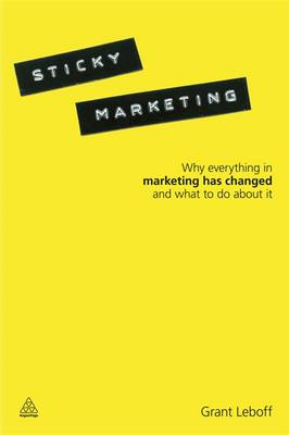 Sticky Marketing: Why Everything in Marketing Has Changed and What to Do About It (Paperback)