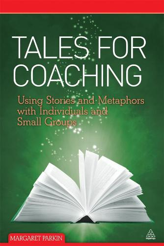 Tales for Coaching: Using Stories and Metaphors with Individuals and Small Groups (Paperback)