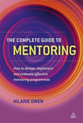 The Complete Guide to Mentoring: How to Design, Implement and Evaluate Effective Mentoring Programmes (Paperback)