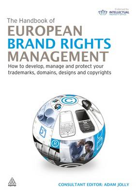 The Handbook of European Brand Rights Management: How to Develop, Manage and Protect Your Trademarks, Domains, Designs and Copyrights (Hardback)