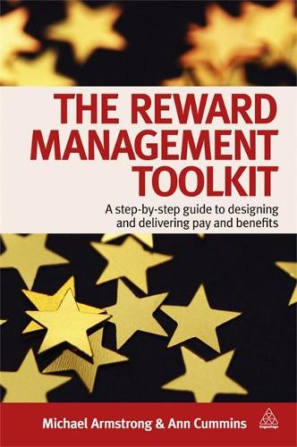 The Reward Management Toolkit: A Step-By-Step Guide to Designing and Delivering Pay and Benefits (Paperback)