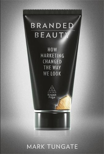 Branded Beauty: How Marketing Changed the Way We Look (Hardback)