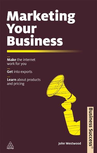 Marketing Your Business: Make the Internet Work for You Get into Exports Learn about Products and Pricing - Business Success (Paperback)
