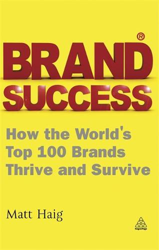 Brand Success: How the World's Top 100 Brands Thrive and Survive (Paperback)