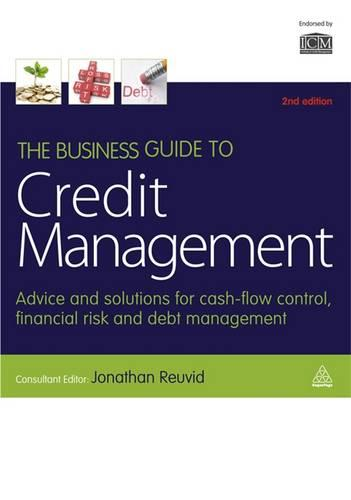 The Business Guide to Credit Management: Advice and Solutions for Cash-flow Control, Financial Risk and Debt Management (Hardback)