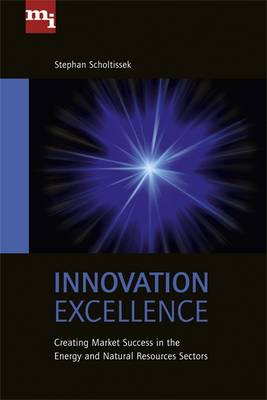 Innovation Excellence: Creating Market Success in the Energy and Natural Resources Sectors (Hardback)