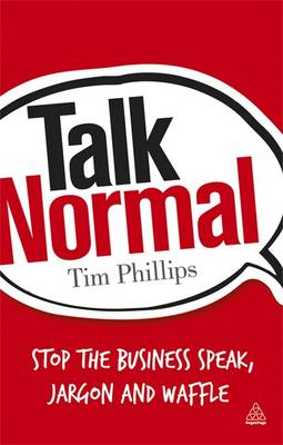 Talk Normal: Stop the Business Speak, Jargon and Waffle (Paperback)