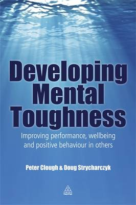 Developing Mental Toughness: Improving Performance, Wellbeing and Positive Behaviour in Others (Paperback)