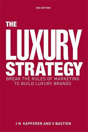 The Luxury Strategy: Break the Rules of Marketing to Build Luxury Brands (Hardback)