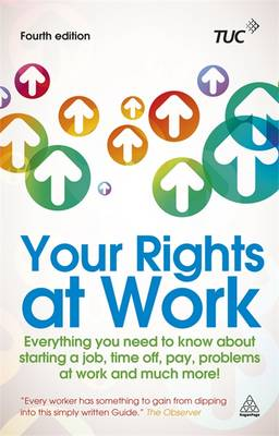 Your Rights at Work: Everything You Need to Know About Starting a Job, Time off, Pay, Problems at Work and Much More! (Paperback)
