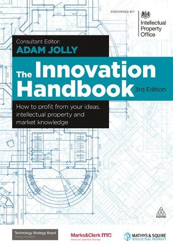 The Innovation Handbook: How to Profit from Your Ideas, Intellectual Property and Market Knowledge (Hardback)