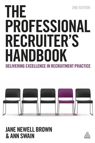 The Professional Recruiter's Handbook: Delivering Excellence in Recruitment Practice (Paperback)
