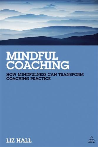 Mindful Coaching: How Mindfulness can Transform Coaching Practice (Paperback)