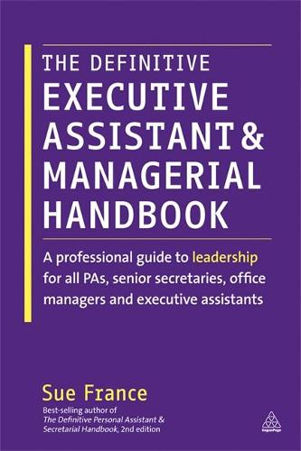 The Definitive Executive Assistant and Managerial Handbook: A Professional Guide to Leadership for all PAs, Senior Secretaries, Office Managers and Executive Assistants (Paperback)