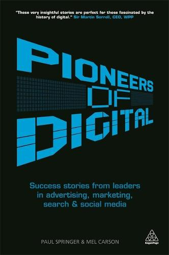 Pioneers of Digital: Success Stories from Leaders in Advertising, Marketing, Search and Social Media (Paperback)