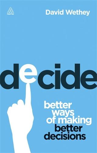 Decide: Better Ways of Making Better Decisions (Paperback)