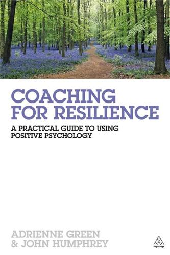 Coaching for Resilience: A Practical Guide to Using Positive Psychology (Paperback)