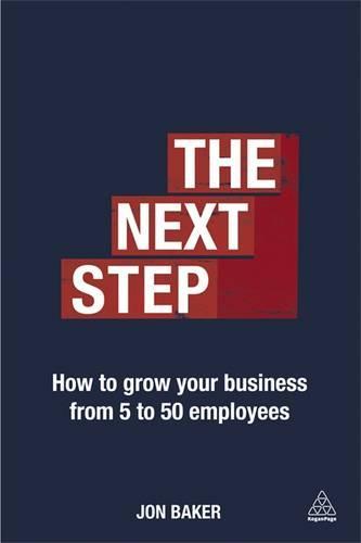 The Next Step: How to Grow Your Business From 5 to 50 Employees (Paperback)