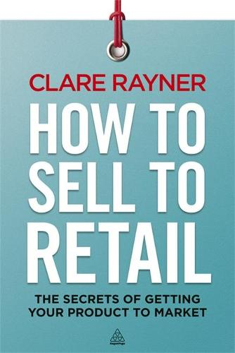 How to Sell to Retail: The Secrets of Getting Your Product to Market (Paperback)