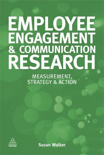 Employee Engagement and Communication Research: Measurement, Strategy and Action (Paperback)