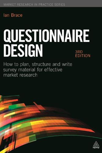 Questionnaire Design: How to Plan, Structure and Write Survey Material for Effective Market Research - Market Research in Practice (Paperback)