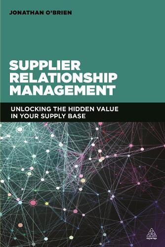 Supplier Relationship Management: Unlocking the Hidden Value in Your Supply Base (Paperback)