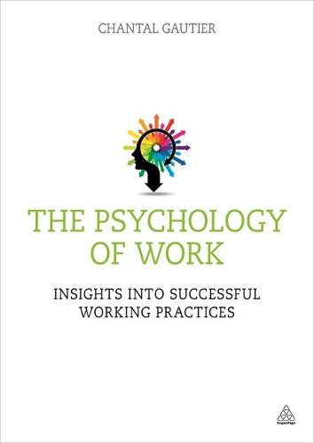 The Psychology of Work: Insights into Successful Working Practices (Paperback)