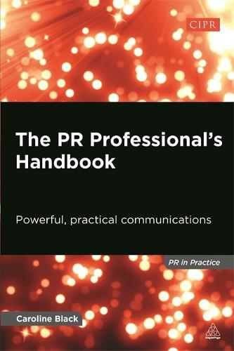 The PR Professional's Handbook: Powerful, Practical Communications - PR In Practice (Paperback)