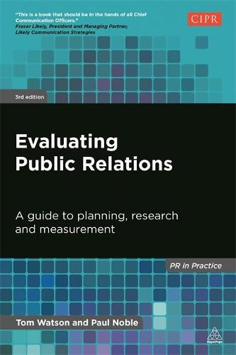 Evaluating Public Relations: A Guide to Planning, Research and Measurement - PR In Practice (Paperback)