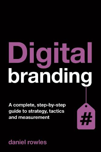 Digital Branding: A Complete Step-by-Step Guide to Strategy, Tactics and Measurement (Paperback)
