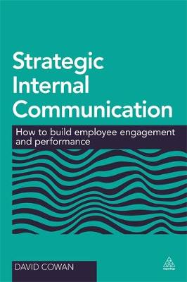 Strategic Internal Communication: How to Build Employee Engagement and Performance (Paperback)