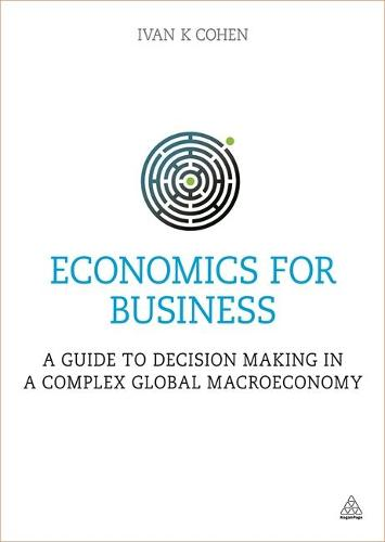 Economics for Business: A Guide to Decision Making in a Complex Global Macroeconomy (Paperback)