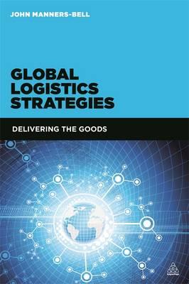 Global Logistics Strategies: Delivering the Goods (Paperback)