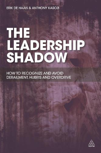 The Leadership Shadow: How to Recognize and Avoid Derailment, Hubris and Overdrive (Paperback)