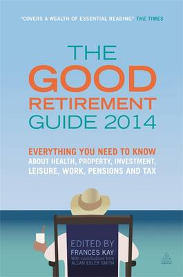The Good Retirement Guide 2014: Everything You Need to Know About Health, Property, Investment, Leisure, Work, Pensions and Tax (Paperback)
