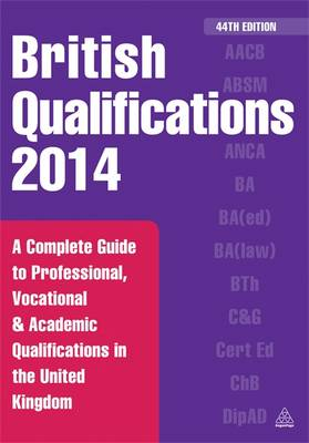 British Qualifications 2014: A Complete Guide to Professional, Vocational and Academic Qualifications in the United Kingdom (Paperback)