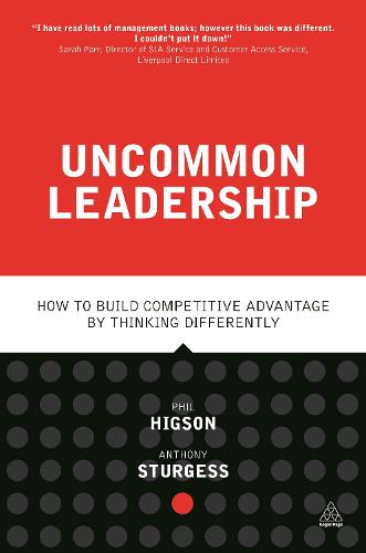 Uncommon Leadership: How to Build Competitive Advantage by Thinking Differently (Paperback)