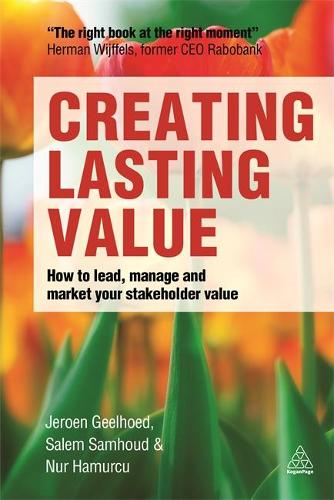 Creating Lasting Value: How to Lead, Manage and Market Your Stakeholder Value (Paperback)