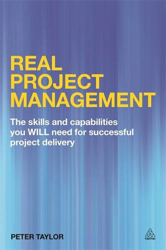 Real Project Management: The Skills and Capabilities You Will Need for Successful Project Delivery (Paperback)