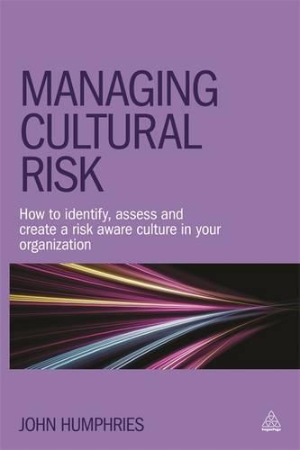 Managing Cultural Risk: How to Identify, Assess and Create a Risk Aware Culture in Your Organization (Paperback)