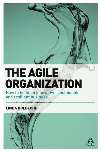 The Agile Organization: How to Build an Innovative, Sustainable and Resilient Business (Paperback)
