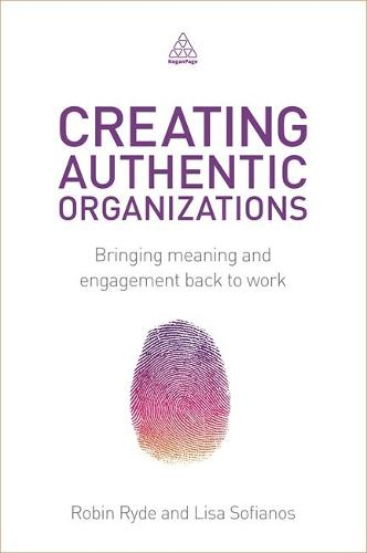 Creating Authentic Organizations: Bringing Meaning and Engagement Back to Work (Paperback)