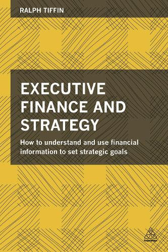 Executive Finance and Strategy: How to Understand and Use Financial Information to Set Strategic Goals (Paperback)