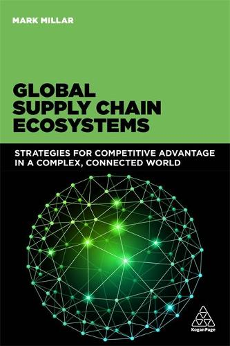 Global Supply Chain Ecosystems: Strategies for Competitive Advantage in a Complex, Connected World (Paperback)