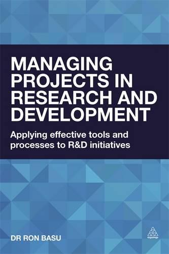 Managing Projects in Research and Development: Applying Effective Tools and Processes to R&D Initiatives (Paperback)