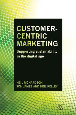 Customer-Centric Marketing: Supporting Sustainability in the Digital Age (Paperback)